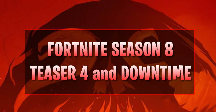 fortnite season 8 news latest teaser 4 and downtime you need know - what is downtime on fortnite