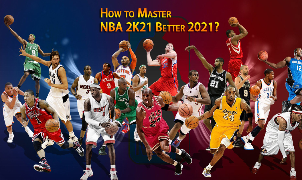 How to Master NBA 2K21 Better 2021?